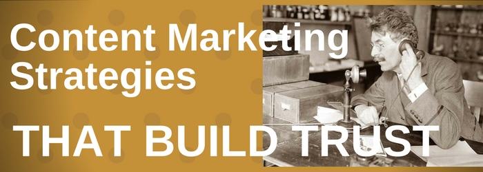 3 Content Marketing Strategies that Build Trust