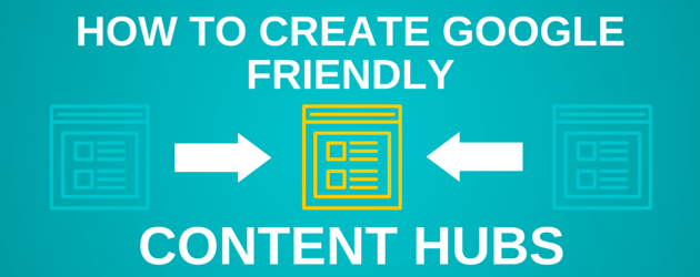 How to Create Google Friendly Content Hubs